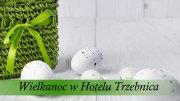 Święta Wielkanocne w Hotelu Trzebnica