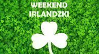 Weekend Irlandzki 17-19 marca