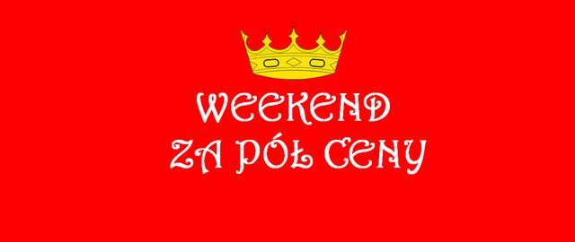 Królewski Weekend         za pół ceny 5-7.01.2018