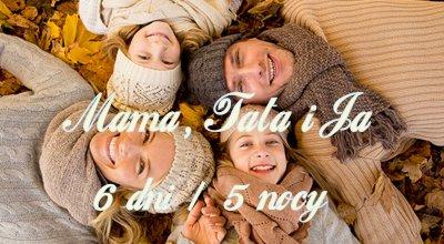 Mama, Tata i Ja - 6 dni (5 noclegów)