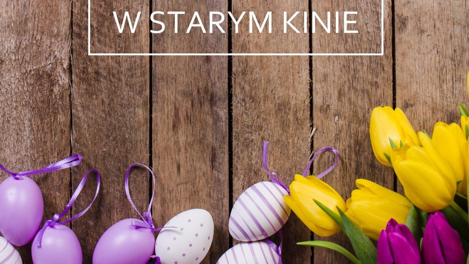 Święta Wielkanocne w Starym Kinie