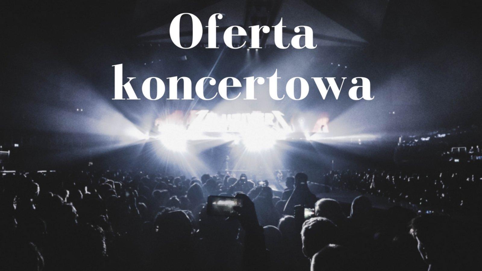 Oferta koncertowa z atrakcją specjalną!