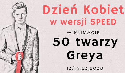 Dzień Kobiet - 50 twarzy Greya w wersji SPEED - 13/14 marca