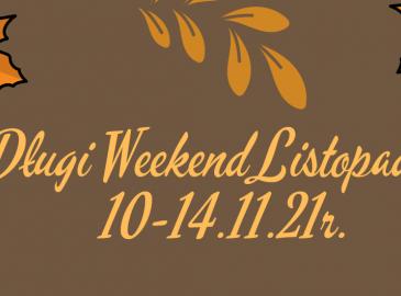 Długi Weekend Listopadowy 10-14.11.21r.