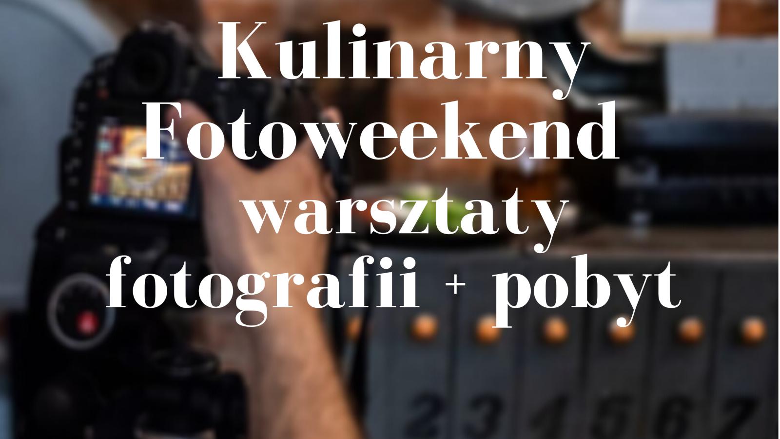 Kulinarny Fotoweekend – Warsztaty fotografii z pobytem