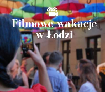 Filmowe wakacje w Łodzi